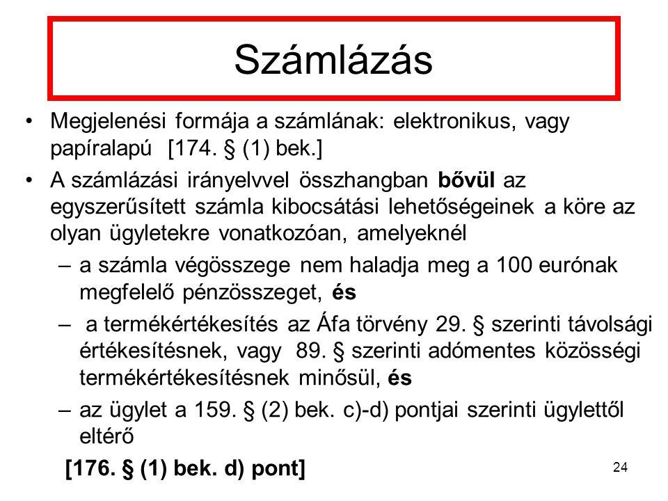 Számlázás Megjelenési formája a számlának: elektronikus, vagy papíralapú [174. § (1) bek.]